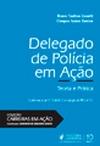 Delegado de Polícia em Ação – Teoria e Prática