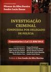 Investigação Criminal – Conduzida por Delegado de Polícia – Comentários à Lei 12.830/2013